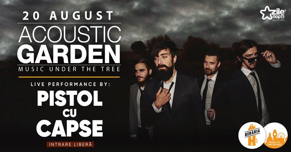 Concert Pistol cu Capse pe 20 august / Acoustic Garden la Beraria H
