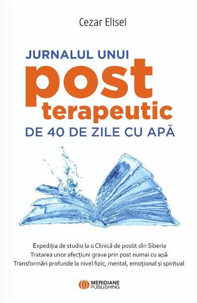 Jurnalul unui post terapeutic de 40 de zile cu apa - Cezar Elisei