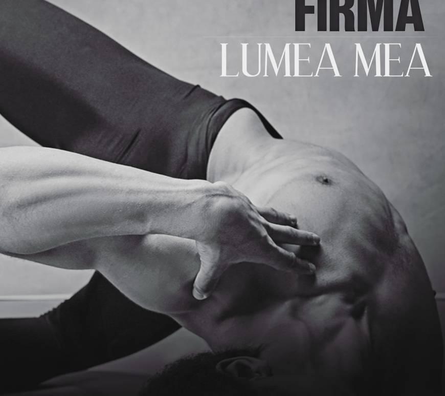 """Trupa FIRMA a lansat single-ul """"Lumea Mea"""""""