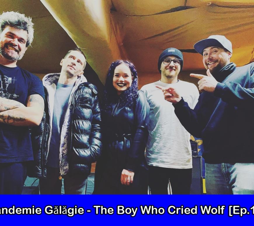 Video: Am lansat primul episod din seria de interviuri #PandemieGalagie; Invitaţi - The Boy Who Cried Wolf