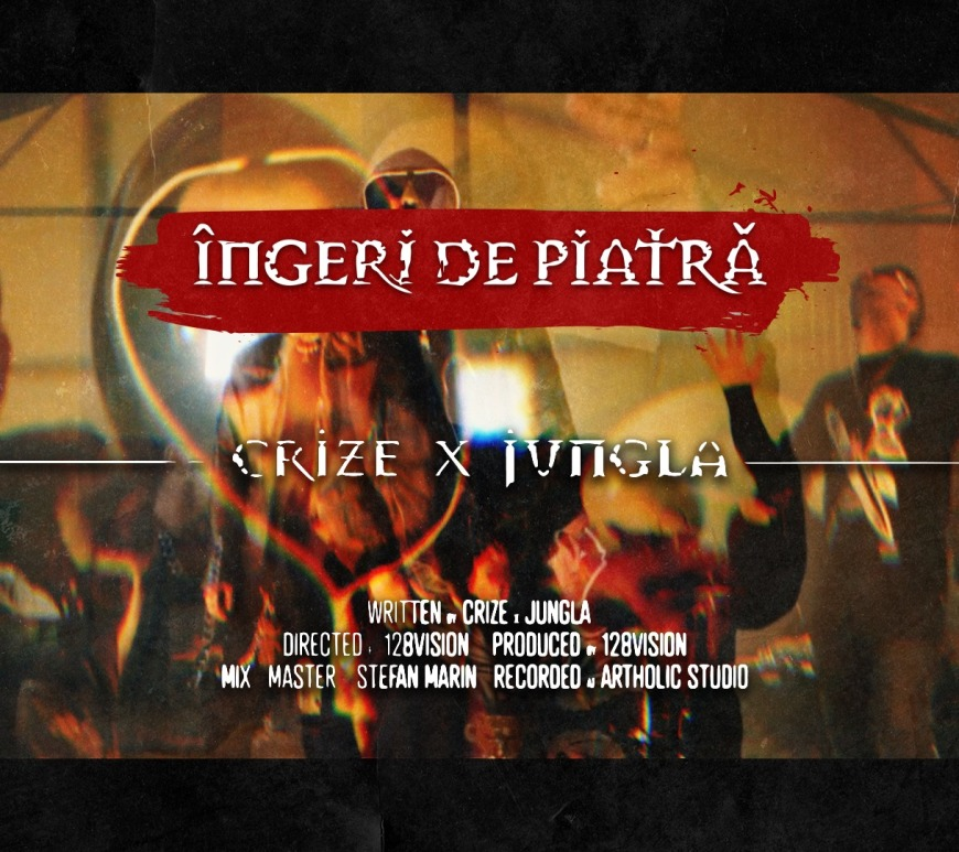CRIZE x JUNGLA au lansat clipul pentru piesa ÎNGERI DE PIATRĂ