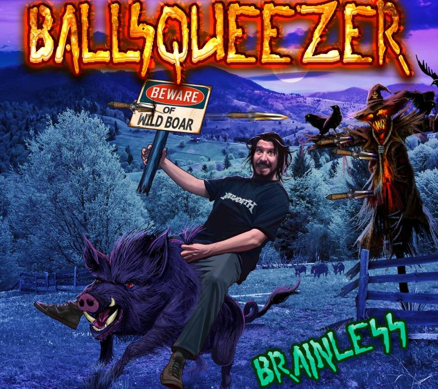 """BALLSQUEEZER - """"Brainless"""""""